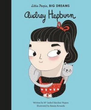 Audrey Hepburn, Little People, Big Dreams by Isabel Sanchez Vegara