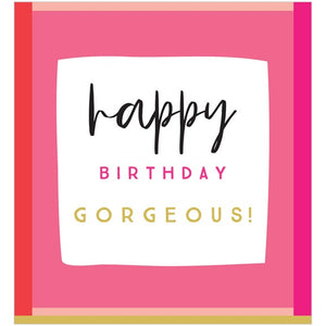 Happy Birthday Gorgeous Greetings Card