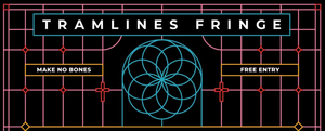 TRAMLINES FRINGE WEEKEND - TIMES