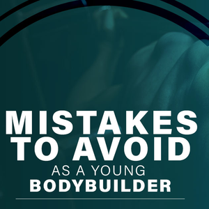 Mistakes to Avoid as a Young Bodybuilder