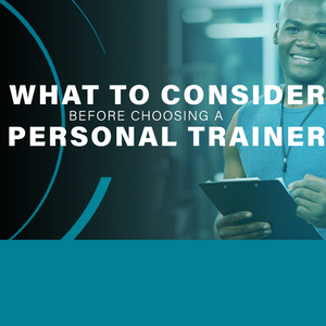 What to Consider Before Choosing a Personal Trainer