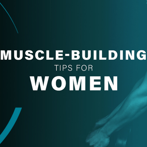 Muscle-Building Tips for Women