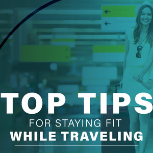 Top Tips for Staying Fit While Traveling
