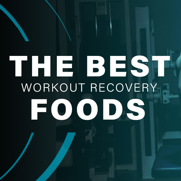 The Best Workout Recovery Foods