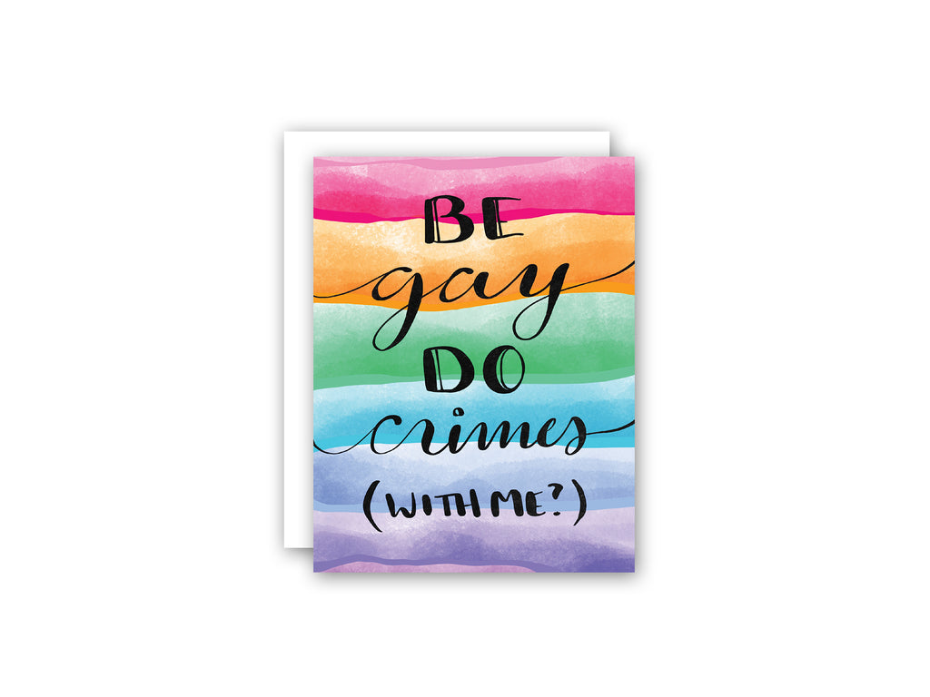 Be Gay Do Crimes (with me?) - greeting card with rainbow striped backgorund