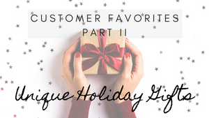 Customer Favorites Part Two- Unique Holiday Gifts🎁