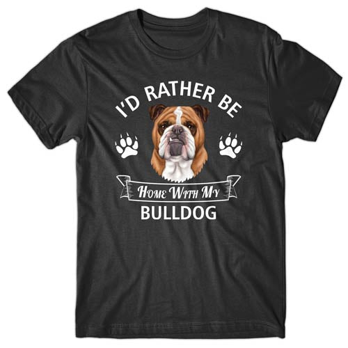 I'd rather be home with my Bulldog T-shirt