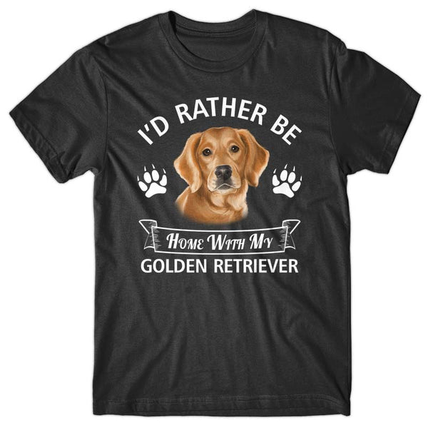 I'd rather stay home with my Golden Retriever T-shirt