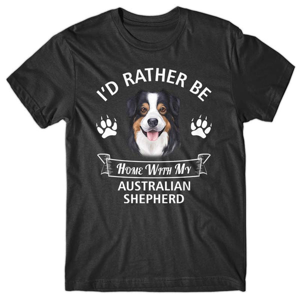 I'd rather stay home with my Australian Shepherd T-shirt