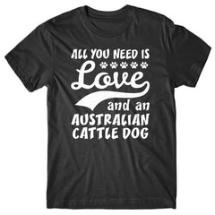 All-you-need-is-love-and-australian-cattle-dog-tshirt