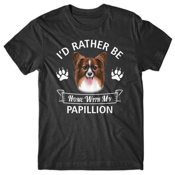 I'd rather stay home with my Papillion T-shirt