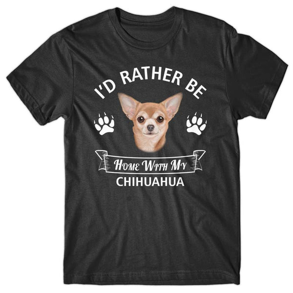 I'd rather stay home with my Chihuahua T-shirt