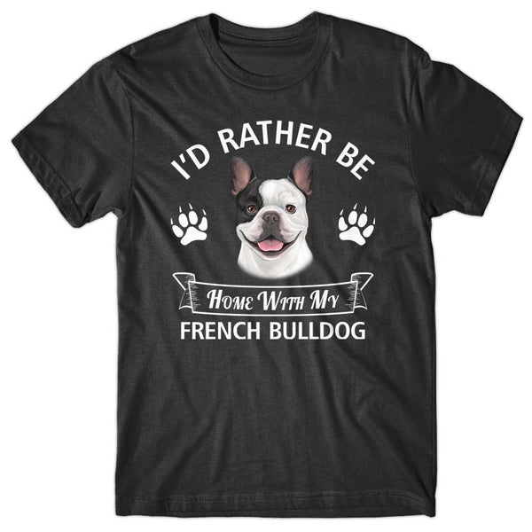 I'd rather stay home with my French Bulldog T-shirt