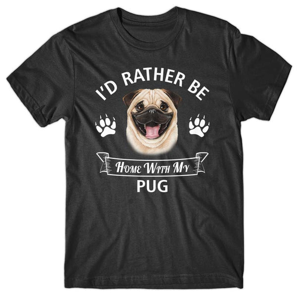I'd rather stay home with my Pug T-shirt