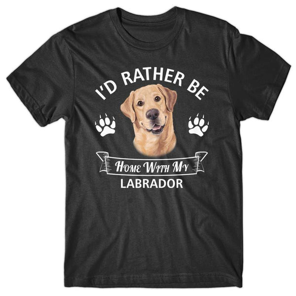 I'd rather stay home with my Labrador Retriever T-shirt
