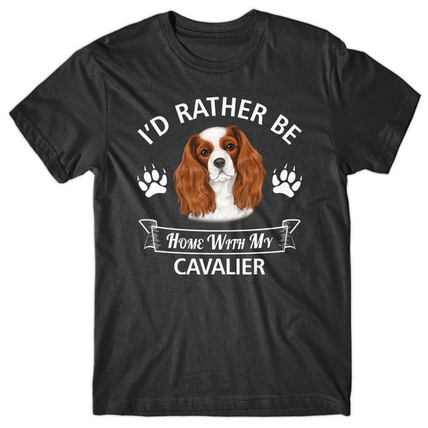 I'd rather stay home with my Cavalier T-shirt
