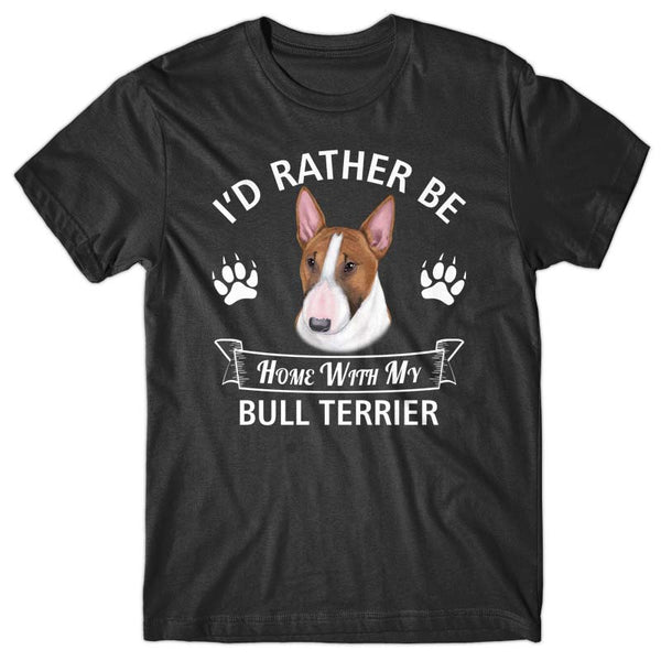 I'd rather stay home with my Bull Terrier T-shirt
