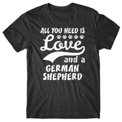 All you need is Love and German Shepherd T-shirt