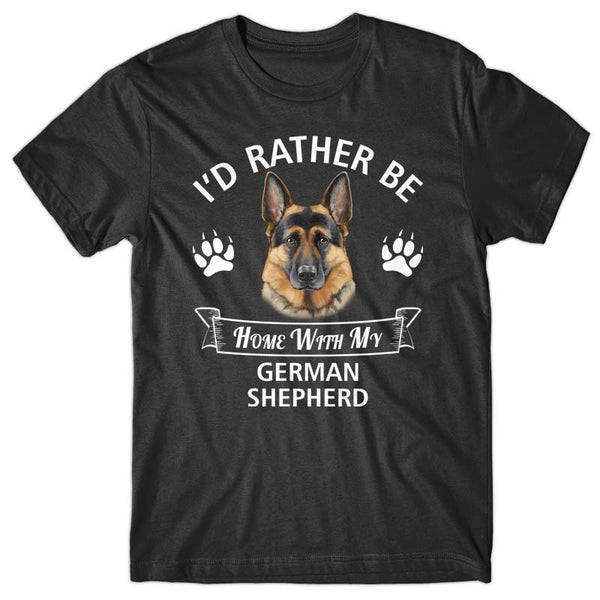 I'd rather stay home with my German Shepherd T-shirt