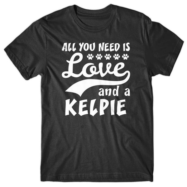 All you need is Love and Kelpie T-shirt