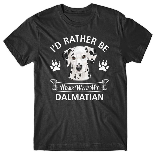 I'd rather stay home with my Dalmatian T-shirt
