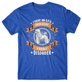 I have an O.P.D - Obsessive Poodle Disorder T-shirt