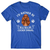 I'd rather be home with my Cocker Spaniel T-shirt