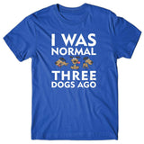 I was normal 3 dogs ago v2 T-shirt