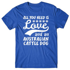 All you need is Love and Australian Cattle Dog T-shirt