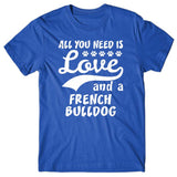 All you need is Love and French Bulldog T-shirt