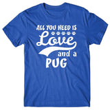 All you need is Love and Pug T-shirt