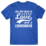 All you need is Love and Chihuahua T-shirt