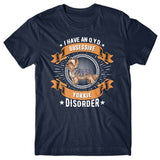 I have an O.Y.D - Obsessive Yorkie Disorder T-shirt