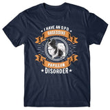 I have an O.P.D - Obsessive Papillon Disorder T-shirt