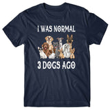 I was normal 3 dogs ago T-shirt