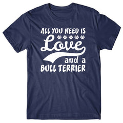 All you need is Love and Bull Terrier T-shirt