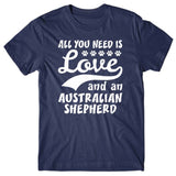 All you need is Love and Australian Shepherd T-shirt