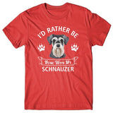 I'd rather be home with my Schnauzer T-shirt