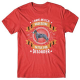 I have an O.C.D.D - Australian Cattle Dog Disorder T-shirt