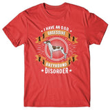 I have an O.G.D - Obsessive Greyhound Disorder T-shirt