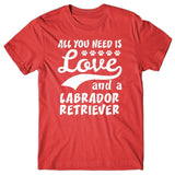 All you need is Love and Labrador Retriever T-shirt
