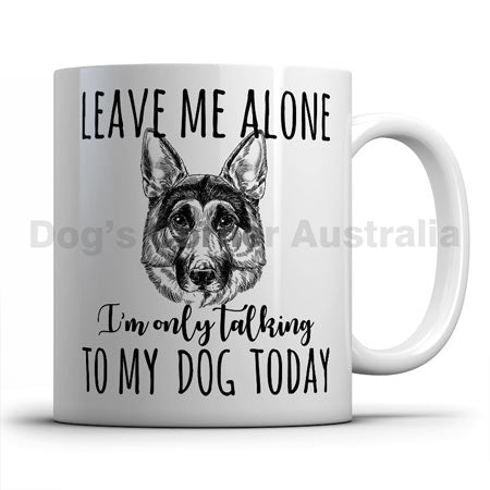 leave-me-alone-i-only-talk-to-german-shepherd-mug