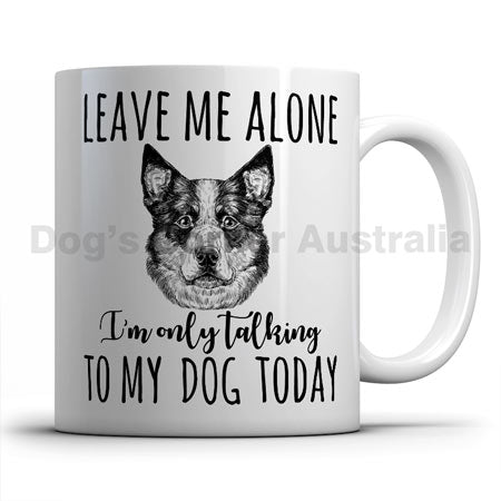 leave-me-alone-i-only-talk-to-australian-cattle-dog