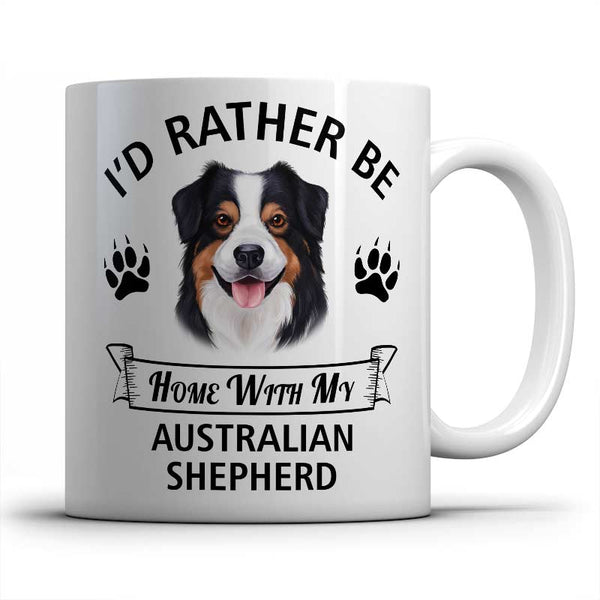 I'd rather be home with my Australian Shepherd Mug