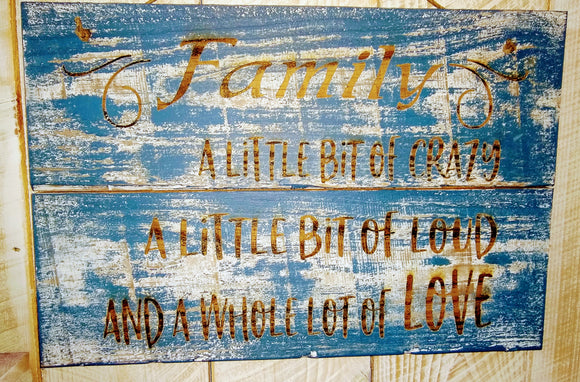 Rustic Sign- Family A Little Bit Of Crazy A Little Bit Of Loud And A Whole Lot Of Love