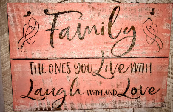 Rustic Sign- Family The Ones You Live With Laugh With And Love