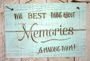 Rustic Sign- The Best Thing About Memories Is Making Them