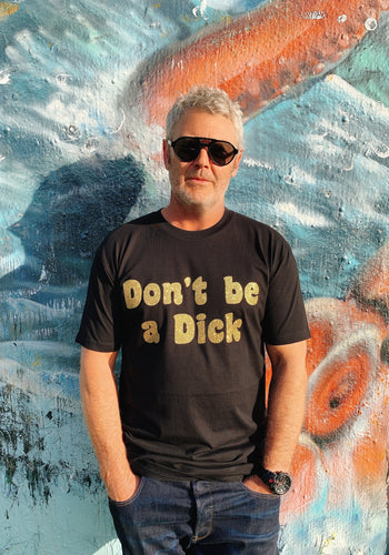 Don't Be A Dick - Slogan tee