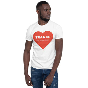 Short-Sleeve, Unisex T-Shirt - Big heart - Trance or we can't date