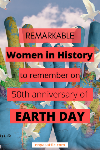 Remarkable women in history 50th anniversary earth day